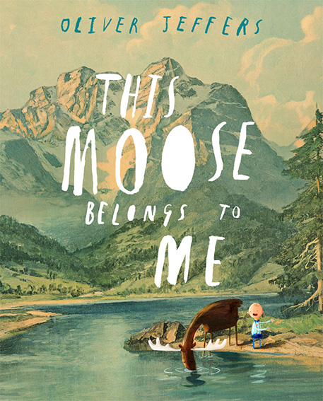 Oliver Jeffers - This Moose Belongs to Me - Cover Art