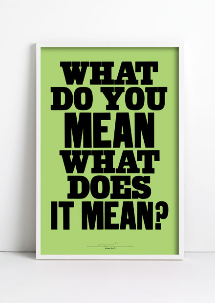 What do you mean what does it mean? print by Anthony Burrill