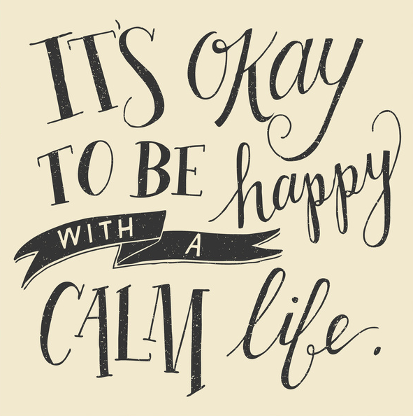 It's Ok to be Happy with a Calm Life by Julie Kuberski