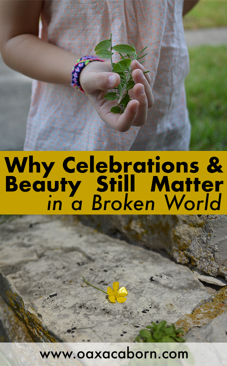 Why Celebrations & Beauty Still Matter in a Broken World