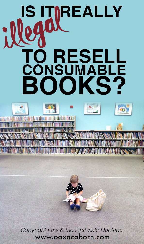 Is it illegal to resell consumable books? How the 'First Sale Doctrine' affects copyright law and resale // A detailed conclusion by Oaxcacaborn.com