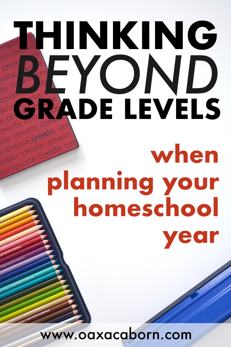 Thinking Beyond Grade Levels When Planning Your Homeschool Year - homeschool planning blog post from the Oaxacaborn blog - Pinterest pin