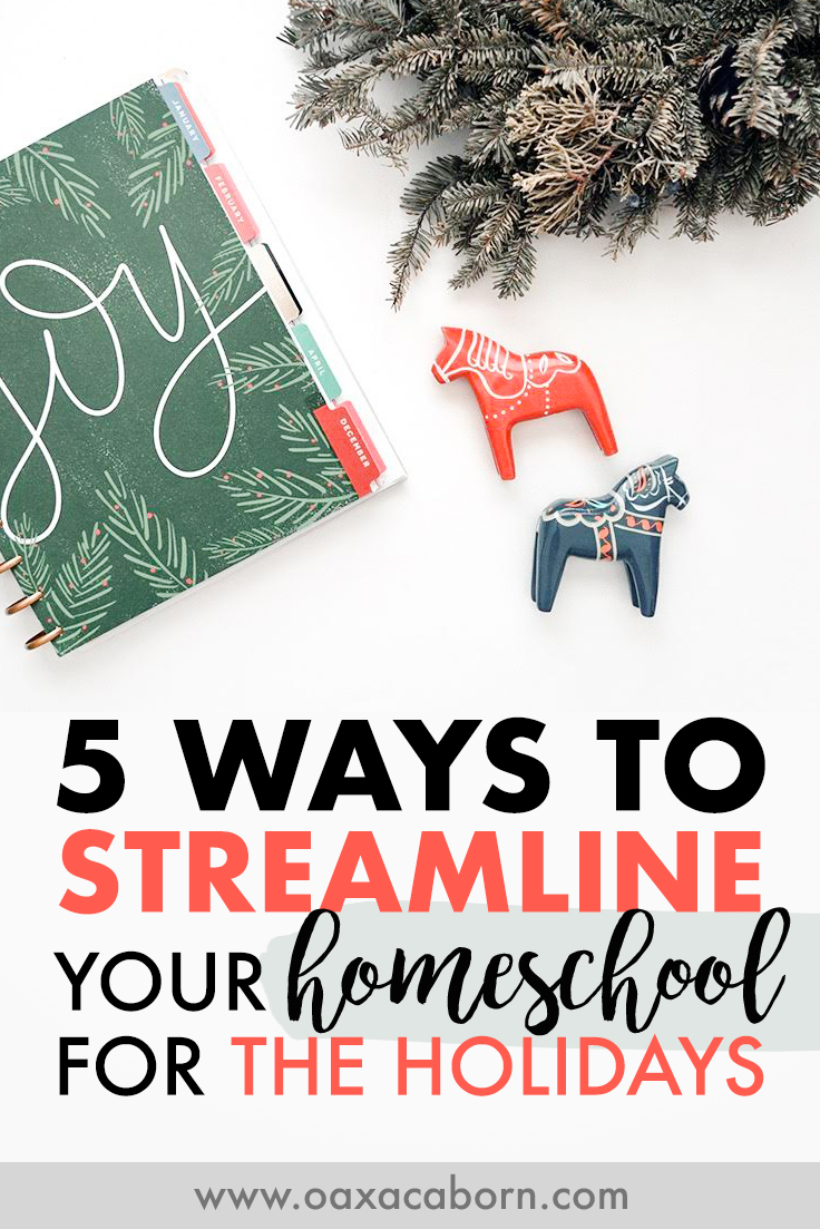 5 Ways to Streamline Your Homeschool for the Holidays